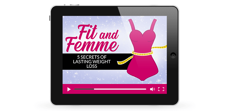Fit and Femme - 5 Secrets of Lasting Weight Loss